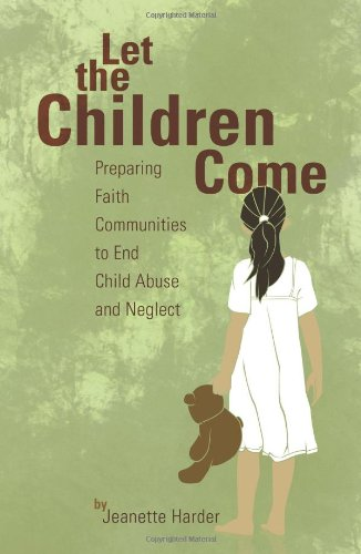 Let the Children Come Preparing Faith Communities to End Child Abuse and Neglect  2010 edition cover