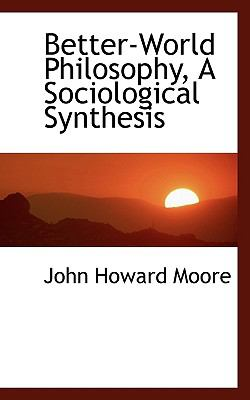 Better-World Philosophy, a Sociological Synthesis  N/A 9781116757187 Front Cover