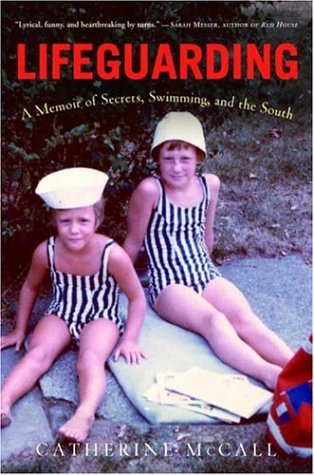 Lifeguarding A Memoir of Secrets, Swimming, and the South  2006 9781400098187 Front Cover