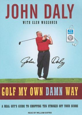 Golf My Own Damn Way: A Real Guy's Guide to Chopping Ten Strokes Off Your Score  2007 9781400155187 Front Cover