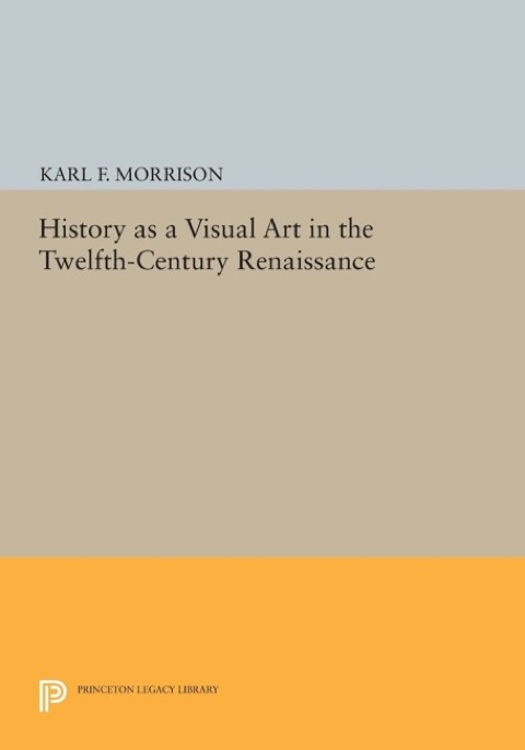 History As a Visual Art in the Twelfth-Century Renaissance   1990 9781400861187 Front Cover