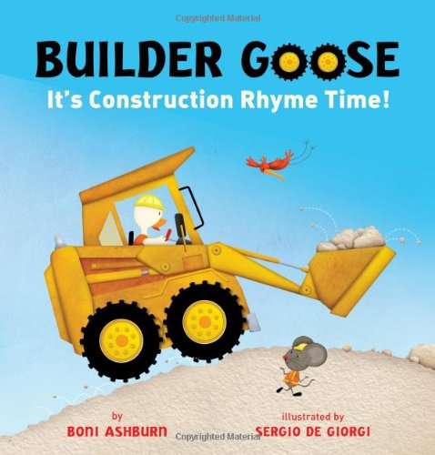 Builder Goose It's Construction Rhyme Time!  2011 9781402771187 Front Cover