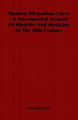 Modern Miraculous Cures - a Documented A   2006 9781406799187 Front Cover