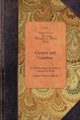 Creator and Creation Or, the Knowledge in the Reason of God and His Work N/A 9781429019187 Front Cover