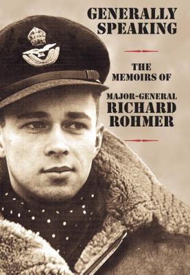 Generally Speaking The Memoirs of Major-General Richard Rohmer  2004 9781550025187 Front Cover