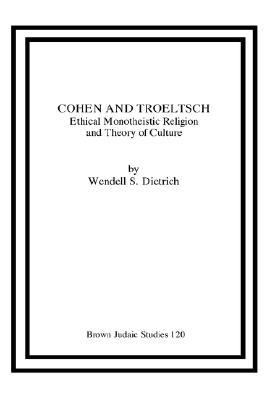 Cohen and Troeltsch : Ethical Monotheistic Religion and Theory of Culture N/A 9781555400187 Front Cover