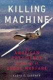 Killing Machine The American Presidency in the Age of Drone Warfare N/A edition cover