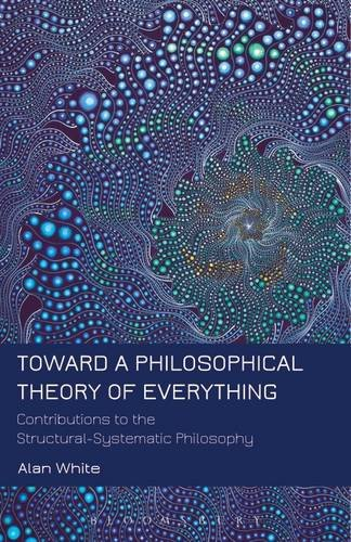 Toward a Philosophical Theory of Everything Contributions to the Structural-Systematic Philosophy  2014 edition cover