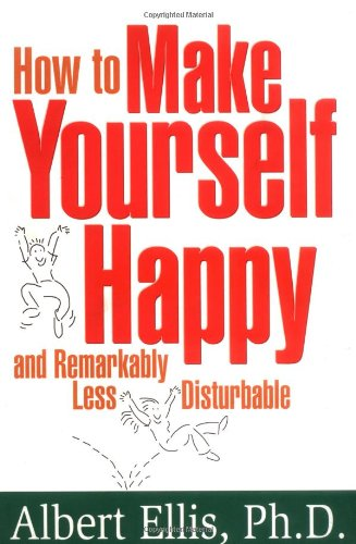 How to Make Yourself Happy and Remarkably Less Disturbable   1999 9781886230187 Front Cover