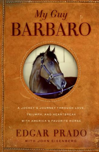 My Guy Barbaro A Jockey's Journey Through Love, Triumph, and Heartbreak with America's Favorite Horse N/A 9780061464188 Front Cover
