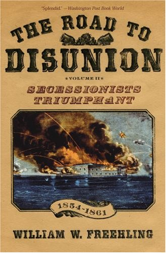 Road to Disunion Secessionists Triumphant, 1854-1861  2008 9780195370188 Front Cover