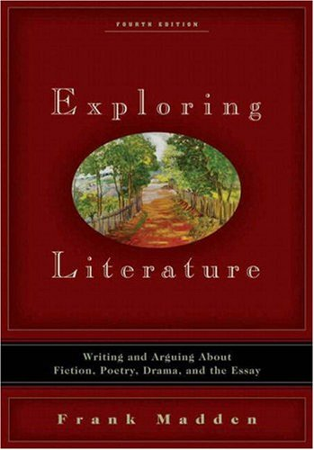 Exploring Literature Writing and Arguing about Fiction, Poetry, Drama, and the Essay 4th 2009 edition cover