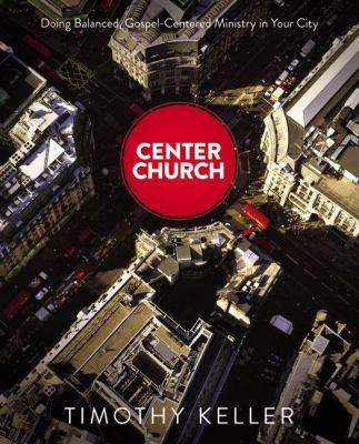 Center Church Doing Balanced, Gospel-Centered Ministry in Your City  2012 edition cover