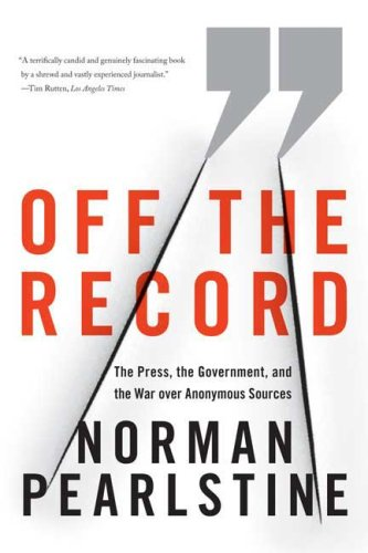Off the Record The Press, the Government, and the War over Anonymous Sources N/A 9780374531188 Front Cover