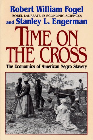Time on the Cross The Economics of American Negro Slavery Reprint edition cover