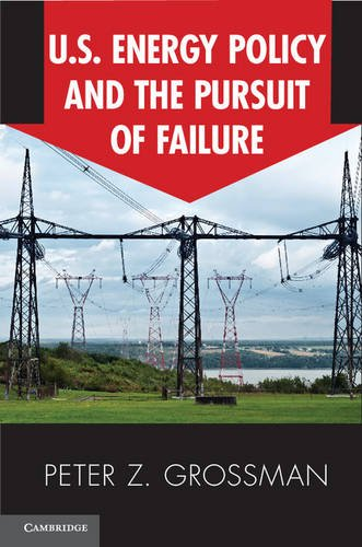 U. S. Energy Policy and the Pursuit of Failure   2013 edition cover