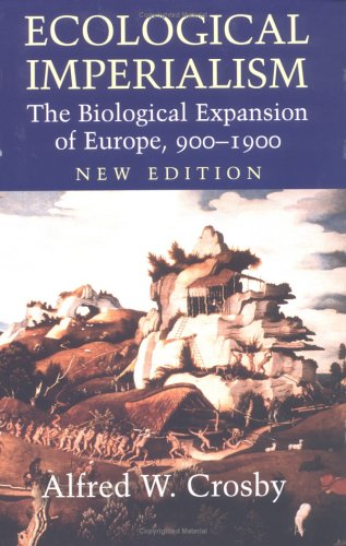 Ecological Imperialism The Biological Expansion of Europe, 900-1900 2nd 2004 (Revised) edition cover