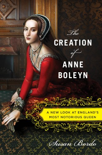 Creation of Anne Boleyn A New Look at England's Most Notorious Queen  2012 edition cover