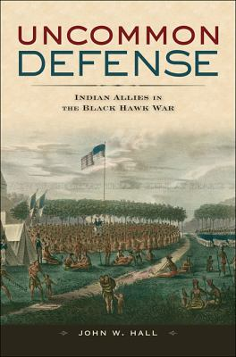 Uncommon Defense Indian Allies in the Black Hawk War  2009 edition cover