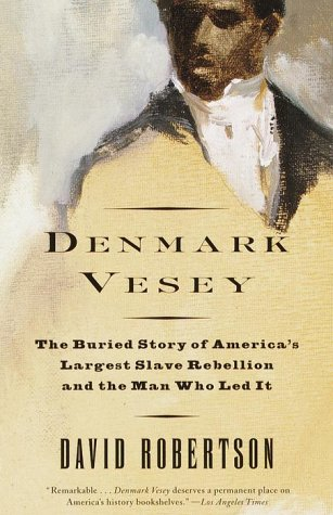 Denmark Vesey The Buried Story of America's Largest Slave Rebellion and the Man Who Led It  2000 edition cover