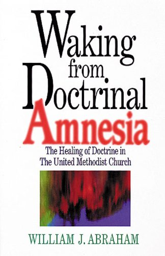 Waking from Doctrinal Amnesia The Healing of Doctrine in the United Methodist Church N/A edition cover