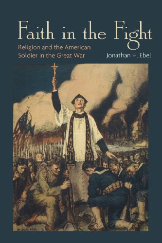 Faith in the Fight Religion and the American Soldier in the Great War  2014 edition cover