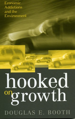 Hooked on Growth Economic Addictions and the Environment  2004 9780742527188 Front Cover