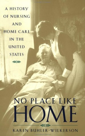 No Place Like Home A History of Nursing and Home Care in the United States N/A edition cover