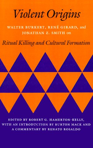 Violent Origins Walter Burkert, Rene Girard, and Jonathan Z. Smith on Ritual Killing and Cultural Formation  1987 edition cover