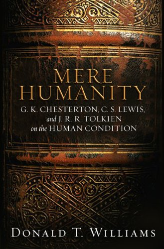 Mere Humanity G. K. Chesterton, C. S. Lewis, and J. R. R. Tolkien on the Human Condition  2006 edition cover