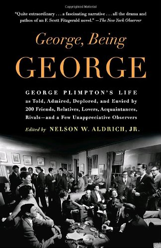 George, Being George George Plimpton's Life as Told, Admired, Deplored, and Envied by 200 Friends, Relatives, Lovers, Acquaintances, Rivals--and a Few Unappreciative Observers N/A edition cover