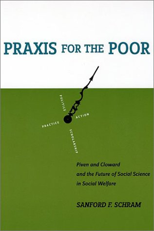 Praxis for the Poor Piven and Cloward and the Future of Social Science in Social Welfare  2002 edition cover