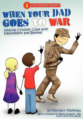 When Your Dad Goes to War Helping Children Cope with Deployment and Beyond  2010 9780982660188 Front Cover