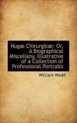 Nugae Chirurgicae: Or, a Biographical Miscellany, Illustrative of a Collection of Professional Portrai  2009 edition cover