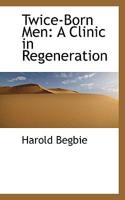 Twice-Born Men : A Clinic in Regeneration N/A 9781115658188 Front Cover