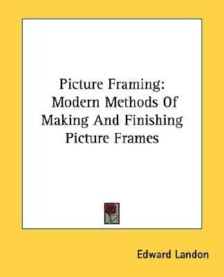 Picture Framing : Modern Methods of Making and Finishing Picture Frames  2007 edition cover