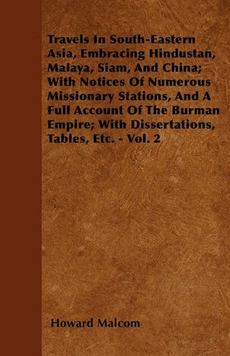 Travels in South-eastern Asia, Embracing Hindustan, Malaya, Siam, and China: With Notices of Numerous Missionary Stations, and a Full Account of the Burman Empire; With Dissertations, Tables, Etc.  2011 edition cover