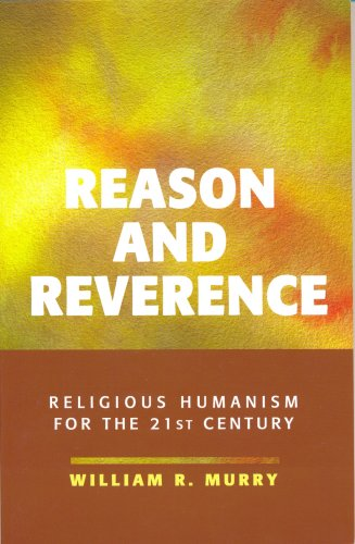 Reason and Reverence Religious Humanism for the 21st Century  2006 edition cover