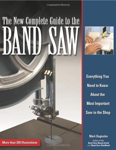 New Complete Guide to the Band Saw Everything You Need to Know about the Most Important Saw in the Shop N/A edition cover