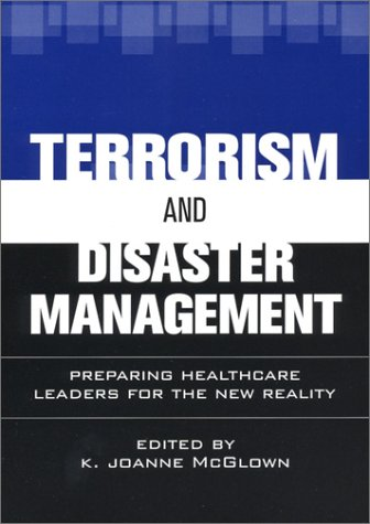 Terrorism and Disaster Management Preparing Healthcare Leaders for Our New Reality  2004 edition cover