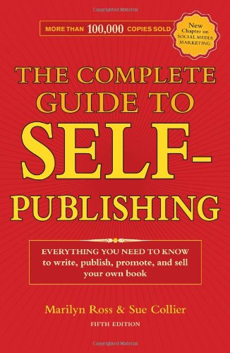 Complete Guide to Self-Publishing Everything You Need to Know to Write, Publish, Promote and Sell Your Own Book 5th 2010 (Revised) edition cover