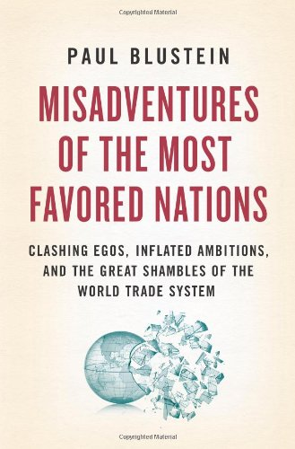 Misadventures of the Most Favored Nations Clashing Egos, Inflated Ambitions, and the Great Shambles of the World Trade System  2009 9781586487188 Front Cover