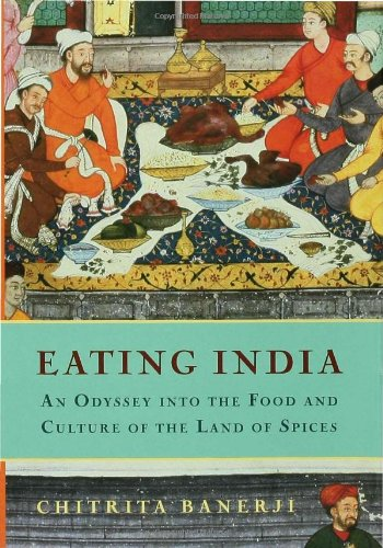 Eating India An Odyssey into the Food and Culture of the Land of Spices  2007 9781596910188 Front Cover