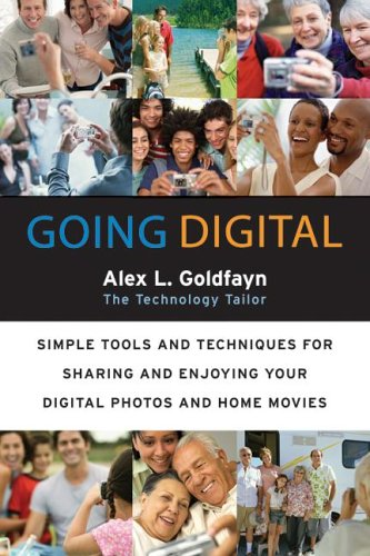 Going Digital Simple Tools and Techniques for Sharing and Enjoying Your Digital Photos and Home Movies  2006 9780060873189 Front Cover