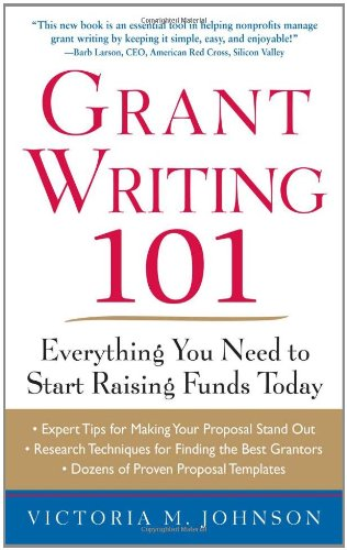Grant Writing 101 Everything You Need to Start Raising Funds Today  2011 edition cover