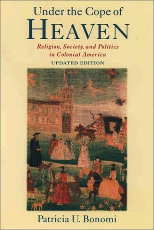 Under the Cope of Heaven Religion, Society, and Politics in Colonial America 2nd 2003 edition cover