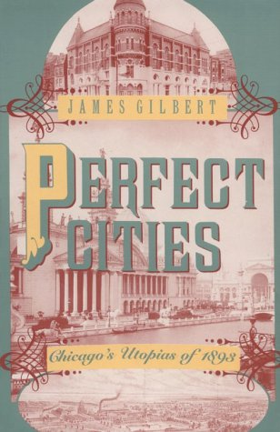 Perfect Cities Chicago's Utopias of 1893 Reprint  edition cover