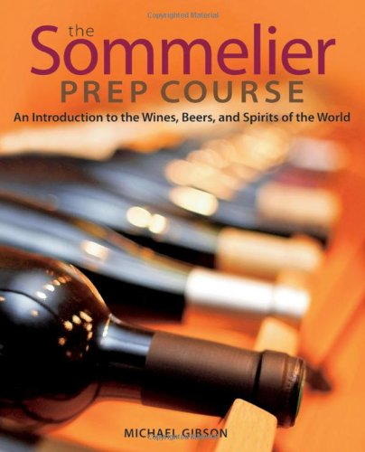 Sommelier Prep Course An Introduction to the Wines, Beers, and Spirits of the World  2010 edition cover