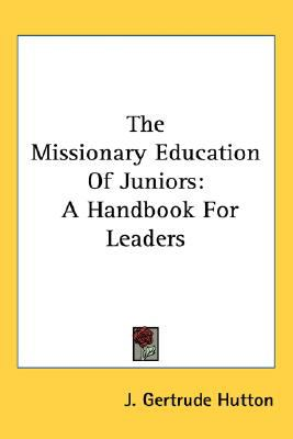 Missionary Education of Juniors A Handbook for Leaders N/A 9780548522189 Front Cover