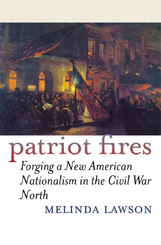 Patriot Fires Forging a New American Nationalism in the Civil War North  2002 9780700614189 Front Cover